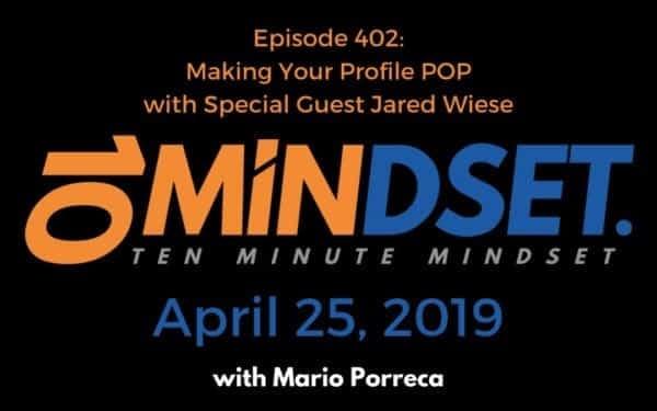 Making your LinkedIn Profile POP - Jared J. Wiese of ProfilesThatPOP.com - Interviewed by Mario Porreca on 10 Minute Mindset Episode 402